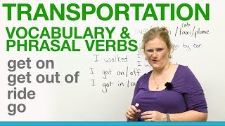 Transportation Vocabulary&Phrasal Verbs - GET ON, GET OUT OF, RIDE, GO