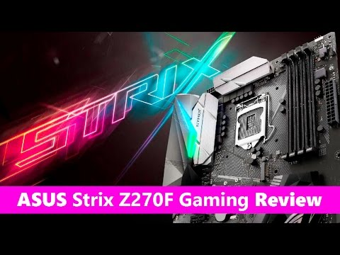 ASUS Strix Z270F Gaming motherboard REVIEW
