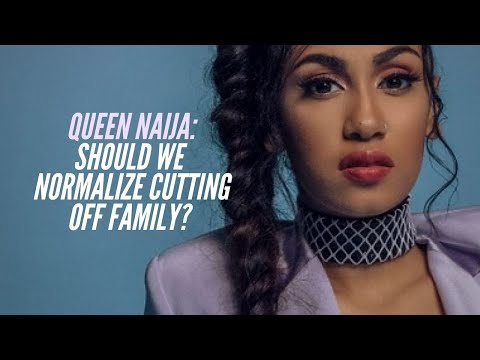 Queen Naija: Should We Normalize Cutting Off Family?
