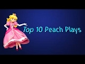 Top 10 Peach Plays (Smash 4)