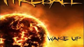 """Video FIREBALL- """" Wake Up """""""