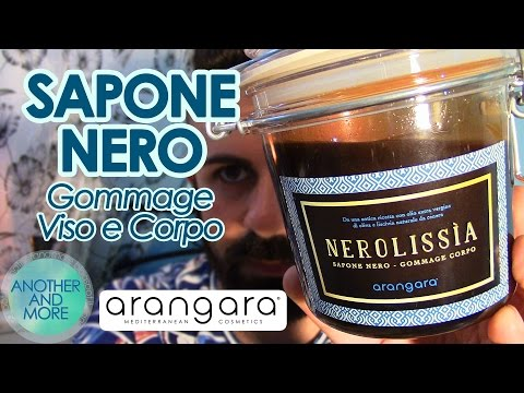 SAPONE NERO - Arangara - Nerolissìa - Gommage Viso e Corpo - {Another and More}