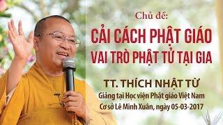 Cải cách Phật giáo-Vai trò Phật tử tại gia - TT. Thích Nhật Từ
