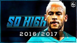 Neymar Jr. 2016/2017 - So High   FC Barcelona   HD   1080p, neymar, neymar Barcelona,  Barcelona, chung ket cup c1, Barcelona juventus