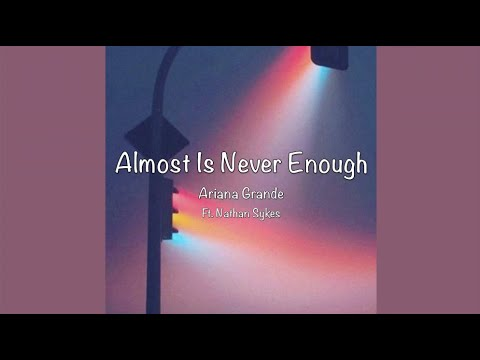 / Almost Is Never Enough - Ariana Grande Ft. Nathan Sykes (Lyrics) /