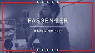 Stream or buy the single now from - https://Passenger.lnk.to/AKindlyReminderIDevery penny that is made from sales , streams and views will be donated to a charity working on the front lines of the refugee phenomenon by providing search and rescue services in the mediterranean to the men , women and children fleeing persecution and violence . Directed by Jarrad SengAnimation by Sarah Larnach and Stephen CaseyFollow Passenger on:Facebook: https://Passenger.lnk.to/FacebookIDTwitter: https://Passenger.lnk.to/TwitterIDInstagram: https://Passenger.lnk.to/InstaIDYouTube: https://Passenger.lnk.to/YouTubeIDSpotify: https://Passenger.lnk.to/SpotifyID