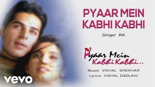 Song Name - Pyaar Mein Kabhi KabhiAlbum  -  Pyaar Mein Kabhi KabhiSinger - KKLyrics - Vishal DadlaniMusic Composer - Shekhar Ravjiani, Vishal DadlaniDirector - Raj KaushalStudio - Tyger ProductionsProducer - Raj KaushalActors - Dino Morea, Sanjay Suri, Rinke KhannaMusic Label - Sony Music Entertainment India Pvt. Ltd.© 1999 Sony Music Entertainment India Pvt. Ltd.Follow us:Vevo - http://www.youtube.com/user/sonymusicindiavevo?sub_confirmation=1Facebook: https://www.facebook.com/SonyMusicIndiahttps://www.facebook.com/SonyMusicRewind Twitter: https://twitter.com/sonymusicindiahttps://twitter.com/SonyMusicRewindG+: https://plus.google.com/+SonyMusicIndiahttp://vevo.ly/yxqmMF