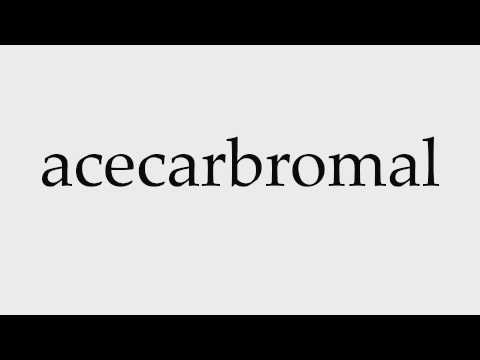How to Pronounce acecarbromal