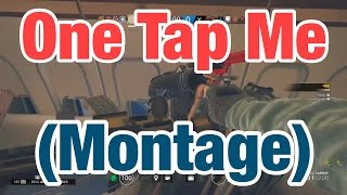 One Tap Me (Montage) - Rainbow Six Siege