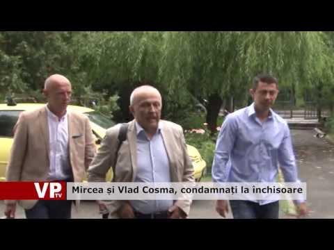 Mircea și Vlad Cosma, condamnați la închisoare