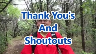 Just a chance to say thank you to those who have done shout outs for me, and to do a couple of shoutouts to a couple of other channels. Thanks for watching and support these channels please. If I've missed anyone I'm truly sorry.Kentucky Woodsmanhttps://www.youtube.com/channel/UC5mhVbuQjGH0VxDmrXQ9mfwNateLargehttps://www.youtube.com/channel/UC3v0TBgKf6BsFOrJcKHfCgghandi camperhttps://www.youtube.com/channel/UClKWmn2OlcWka_QYEPY1WtwLostgirl hikeshttps://www.youtube.com/channel/UCswSlpI_JvSK9C-3p-NnNsgGreat American Survivalhttps://www.youtube.com/channel/UC2tFG5_-xVQnOl73lbmx3-wScott Taylorhttps://www.youtube.com/channel/UCZoSP9M35Og15hdPA43R5mQRoger Lambhttps://www.youtube.com/channel/UChamJyjaWpk0RZJyAk_tWLgMozark Outdoor Adventureshttps://www.youtube.com/channel/UC3X3uR42qMsrVIvKX3X_hIQ(clip used with permission)Backpacker Diarieshttps://www.youtube.com/channel/UCbfycbWLo3uo_h0M6072lRg(clip used with permission)