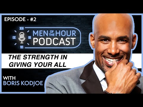 EP. 2 | BORIS KODJOE | The Strength In Giving Your All | Men of the Hour Podcast