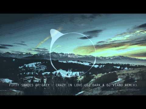 Fifty Shades of Grey - Crazy in Love (Dj Dark & Dj Vianu Remix)