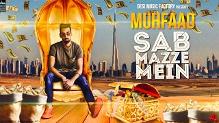 Desi Music Factory Presents Muhfaad's latest song SAB MAZZE MEIN.Buy on iTunes : http://apple.co/2kV9C1HArtist - MuhfaadMusic - MuhfaadLyrics - MuhfaadLabel - Desi Music FactoryFollow MUHFAADhttps://www.facebook.com/VastavikMuhfaad/https://twitter.com/VastavikMuhfaadhttps://www.instagram.com/muhfaad
