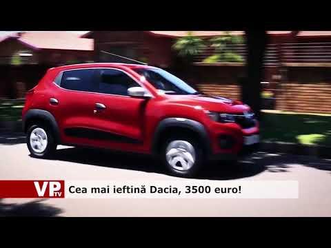 Cea mai ieftină Dacia, 3500 euro