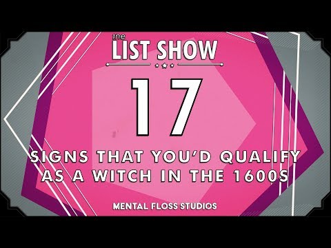 17 Signs That You'd Qualify as a Witch in the 1600s | Mental Floss List Show | 527