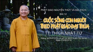 Bài 12: Cuộc sống con người theo Phật giáo đại thừa - TT. Thích Nhật Từ