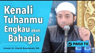 Video Tabligh Akbar : Kenali Tuhanmu, Engkau akan Bahagia - Ustadz Dr. Khalid Basalamah, MA MP3, 3GP, MP4, WEBM, AVI, FLV November 2018