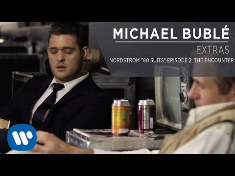 """Michael Bublé - Nordstrom """"80 Suits"""" Episode 2: The Encounter [Extra]"""