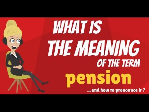 What is PENSION? What does PENSION mean? PENSION meaning, definition & explanation