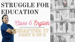Class VI English Chapter 17: Struggle for Education (Part 2 of 2)