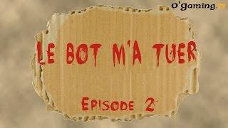 Le Bot m'a tuer du 03/12/2014 - Episode 2 avec MoMaN