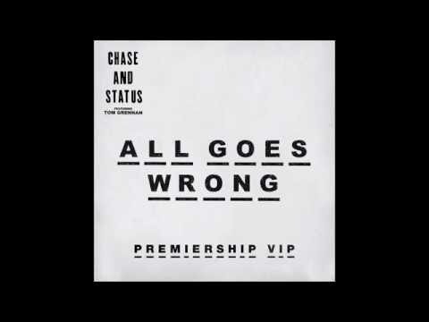 All Goes Wrong - Chase And Status - Premiership VIP Remix