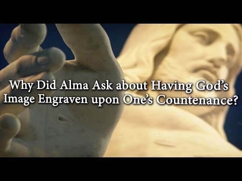 Why Did Alma Ask about Having God's Image Engraven upon One's Countenance? Knowhy #295