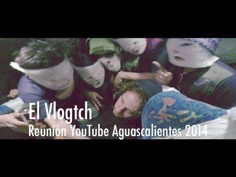 El Vlogtch; Reunión YouTube Aguascalientes 2014