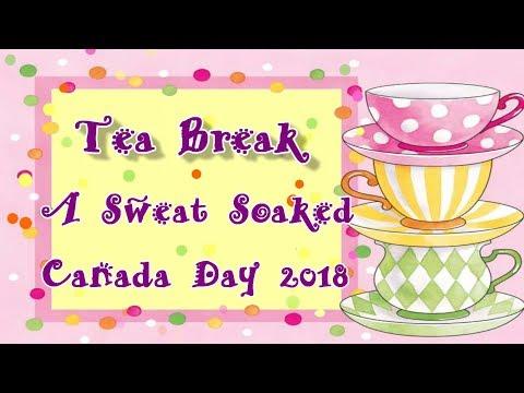 Sweat Soaked Canada Day Tea Break