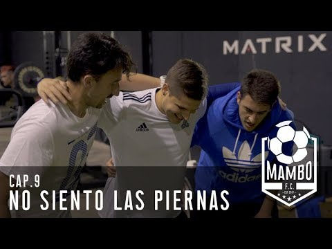 NO SIENTO LAS PIERNAS  EPISODIO 9  MAMBO FC