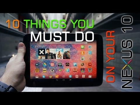 10 Things You Must Do On Your Google Nexus 10 Tablet