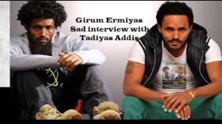 Girum Ermiyas Sad Interview With Tadiyas Addis