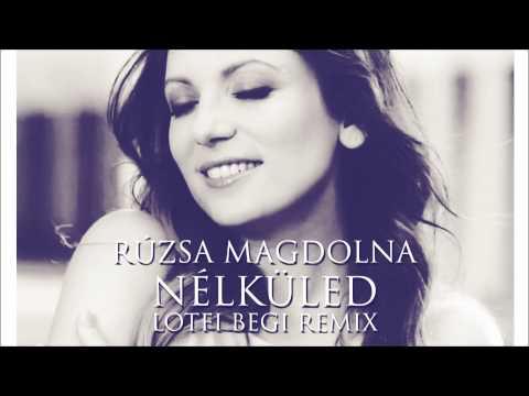 Rúzsa Magdi - Nélküled (Lotfi Begi Remix)