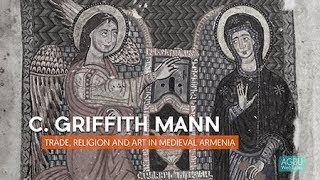 AGBU WebTalks: C. Griffith Mann - Trade, Religion and Art in Medieval Armenia