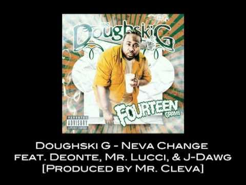 Doughski G - Neva Change ft J-Dawg, Mr. Lucci & Deonte [Prod by Mr. Cleva]