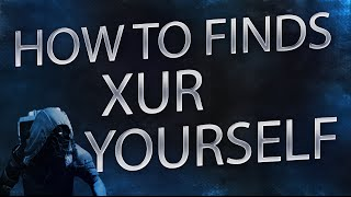 How to find XUR yourself (No need to watch XUR location video)