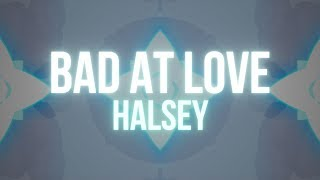 Video Halsey – Bad At Love (Lyrics) MP3, 3GP, MP4, WEBM, AVI, FLV Maret 2018