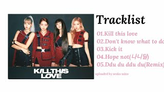 Video [FULL MINI ALBUM]BLACKPINK | KILL THIS LOVE  ALBUM MP3, 3GP, MP4, WEBM, AVI, FLV April 2019