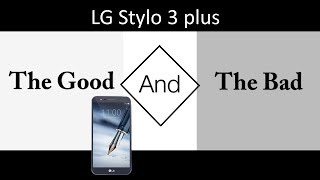 The good and the bad (LG stylo 3 plus)