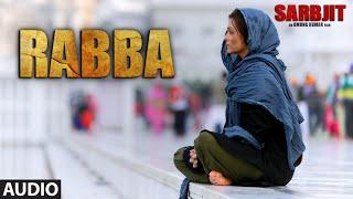Rabba Full Audio Song SARBJIT Aishwarya Rai Randeep Hooda Richa Chadda