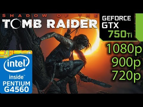 Shadow Of The Tomb Raider - GTX 750 Ti - G4560 - 1080p - 900p - 720p - Benchmark PC