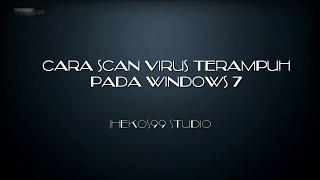 Cara Ampuh Scan Virus Pada Window 7