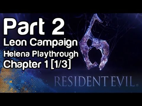 Resident Evil 6 - Gameplay Part 2 - Leon Campaign, Helena Playthrough, Chapter 1 [1/3] (1080p, Xbox 360)