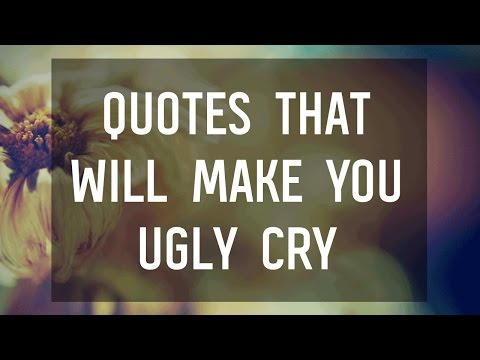 Quotes That Will Make You Ugly Cry