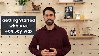 Getting Started with AAK 464 Soy Wax | Helpful tips to get the most out of 464 soy candle wax.