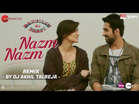 Nazm Nazm - DJ Akhil Talreja Remix | Bareilly Ki B