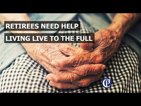 Retirees need help living life to the full