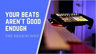 Your Beats Aren't Good Enough