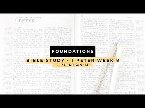 Week 8 - 1 Peter Bible Study (1 Pet 2:4-12)